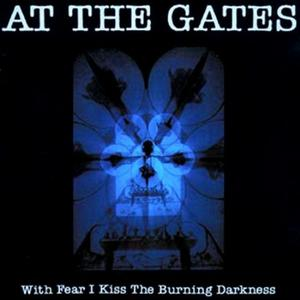 With Fear I Kiss The Burning Darkness